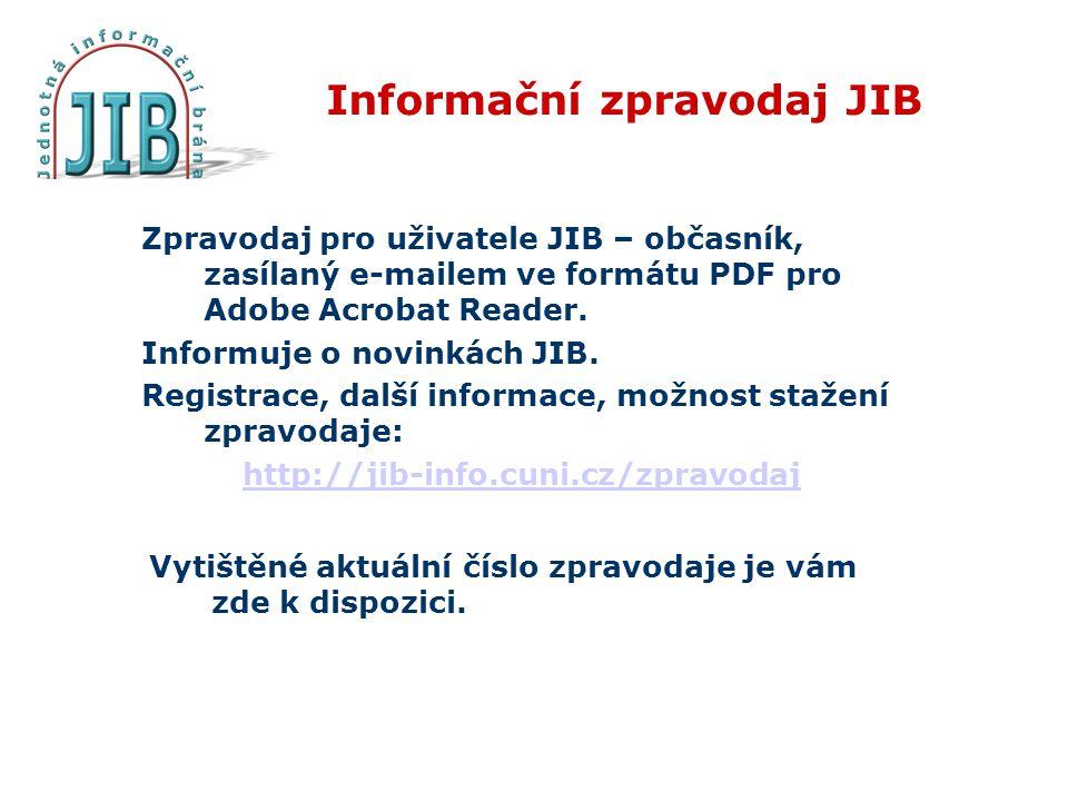 Informační zpravodaj JIB Zpravodaj pro uživatele JIB – občasník, zasílaný e-mailem ve formátu PDF pro Adobe Acrobat Reader. Informuje o novinkách JIB.