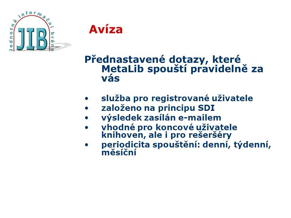 Avíza Přednastavené dotazy, které MetaLib spouští pravidelně za vás služba pro registrované uživatele založeno na principu SDI výsledek zasílán e-mail