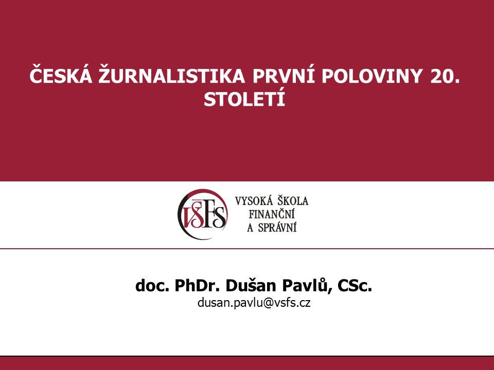 2.2.doc. PhDr. Dušan Pavlů, CSc., dusan.pavlu@vsfs.cz :: ČESKÁ ŽURNALISTIKA POLOVINY 20.