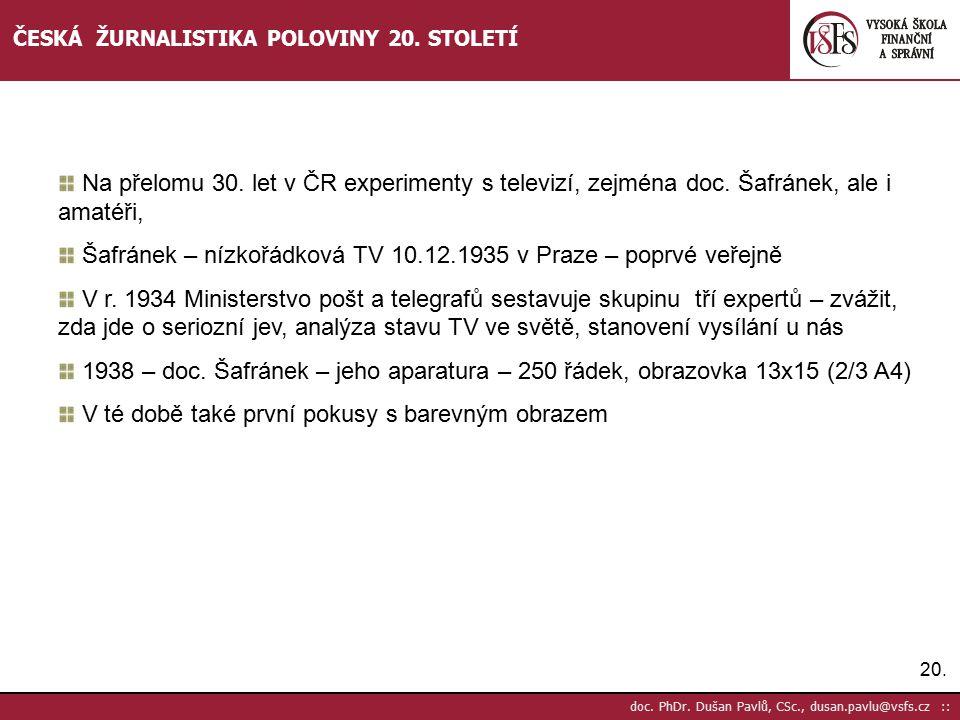 21.doc. PhDr. Dušan Pavlů, CSc., dusan.pavlu@vsfs.cz :: ČESKÁ ŽURNALISTIKA POLOVINY 20.