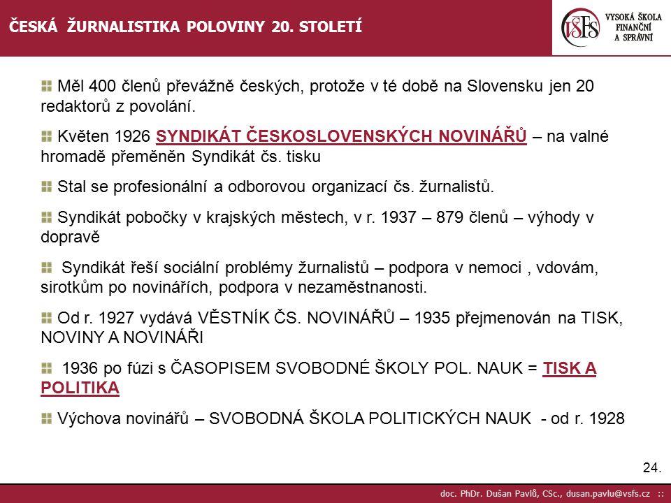 24. doc. PhDr. Dušan Pavlů, CSc., dusan.pavlu@vsfs.cz :: ČESKÁ ŽURNALISTIKA POLOVINY 20. STOLETÍ Měl 400 členů převážně českých, protože v té době na
