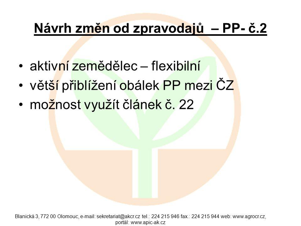 Návrh změn od zpravodajů – PP- č.2 aktivní zemědělec – flexibilní větší přiblížení obálek PP mezi ČZ možnost využít článek č.