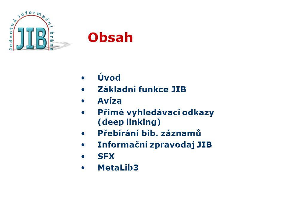 Obsah Úvod Základní funkce JIB Avíza Přímé vyhledávací odkazy (deep linking) Přebírání bib.