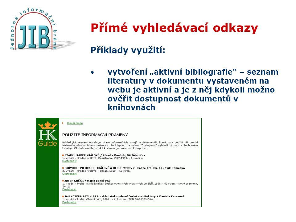 """Přímé vyhledávací odkazy Příklady využití: vytvoření """"aktivní bibliografie – seznam literatury v dokumentu vystaveném na webu je aktivní a je z něj kdykoli možno ověřit dostupnost dokumentů v knihovnách"""