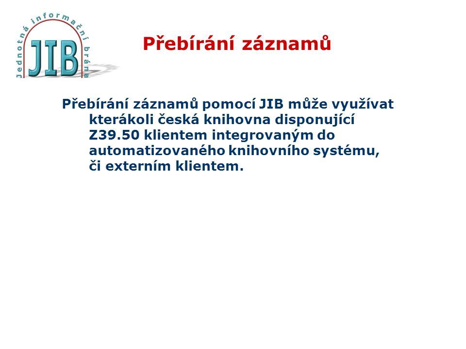 Přebírání záznamů Přebírání záznamů pomocí JIB může využívat kterákoli česká knihovna disponující Z39.50 klientem integrovaným do automatizovaného knihovního systému, či externím klientem.