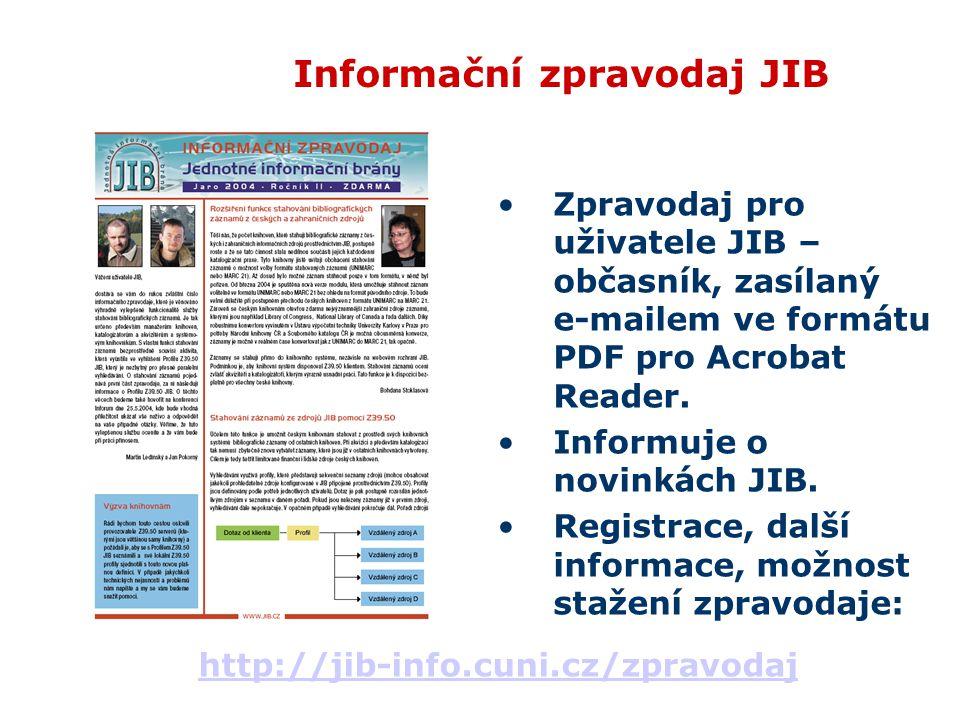 Informační zpravodaj JIB Zpravodaj pro uživatele JIB – občasník, zasílaný e-mailem ve formátu PDF pro Acrobat Reader.