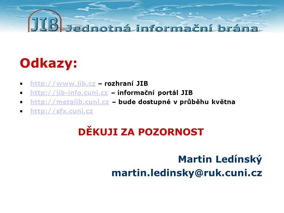 Odkazy: http://www.jib.cz – rozhraní JIBhttp://www.jib.cz http://jib-info.cuni.cz – informační portál JIBhttp://jib-info.cuni.cz http://metalib.cuni.cz – bude dostupné v průběhu květnahttp://metalib.cuni.cz http://sfx.cuni.cz DĚKUJI ZA POZORNOST Martin Ledínský martin.ledinsky@ruk.cuni.cz