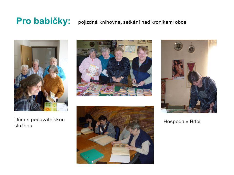 Pro babičky: pojízdná knihovna, setkání nad kronikami obce Dům s pečovatelskou službou Hospoda v Brtci