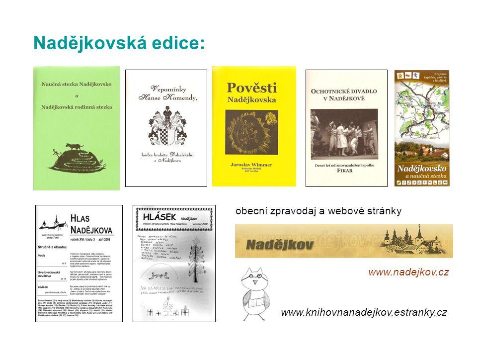 Nadějkovská edice: obecní zpravodaj a webové stránky www.nadejkov.cz www.knihovnanadejkov.estranky.cz