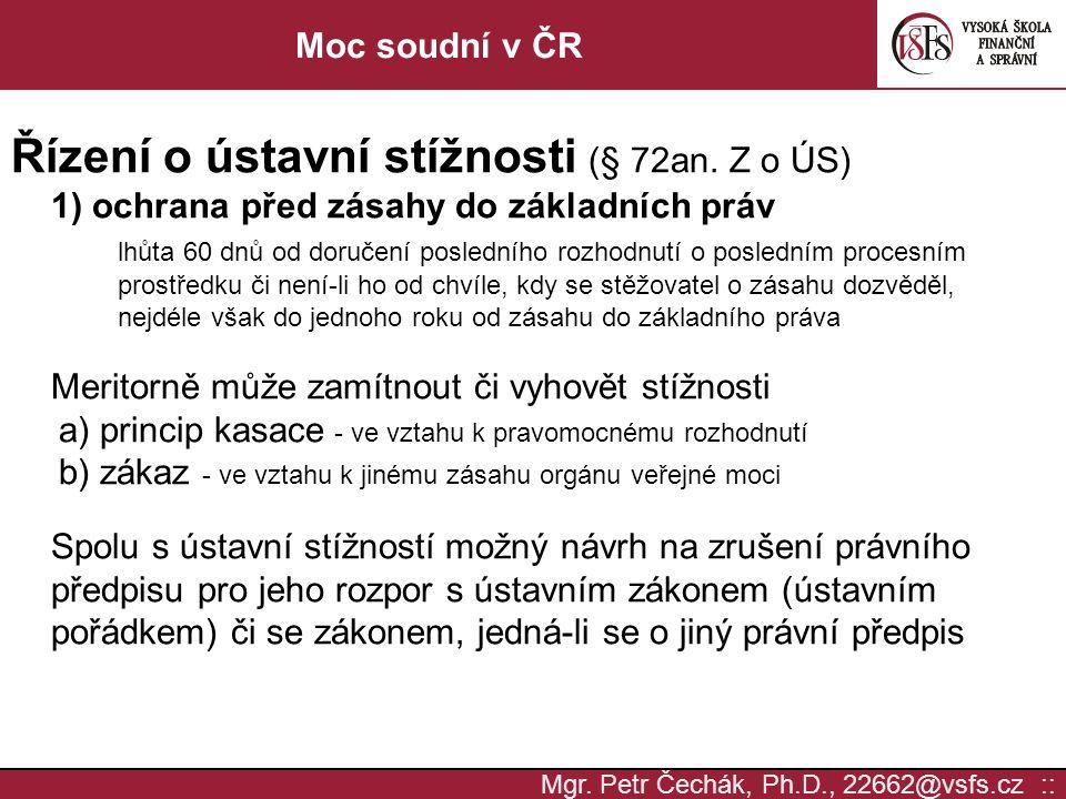 Mgr. Petr Čechák, Ph.D., 22662@vsfs.cz :: Moc soudní v ČR Řízení o ústavní stížnosti (§ 72an. Z o ÚS) 1) ochrana před zásahy do základních práv lhůta