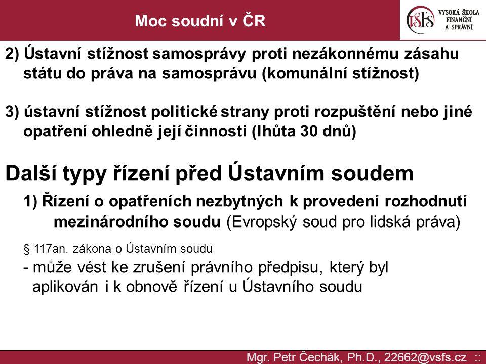 Mgr. Petr Čechák, Ph.D., 22662@vsfs.cz :: Moc soudní v ČR 2) Ústavní stížnost samosprávy proti nezákonnému zásahu státu do práva na samosprávu (komuná