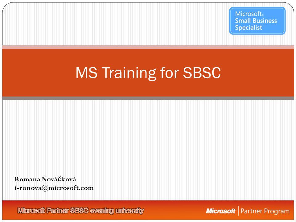 MS Training for SBSC Romana Nová č ková i-ronova@microsoft.com