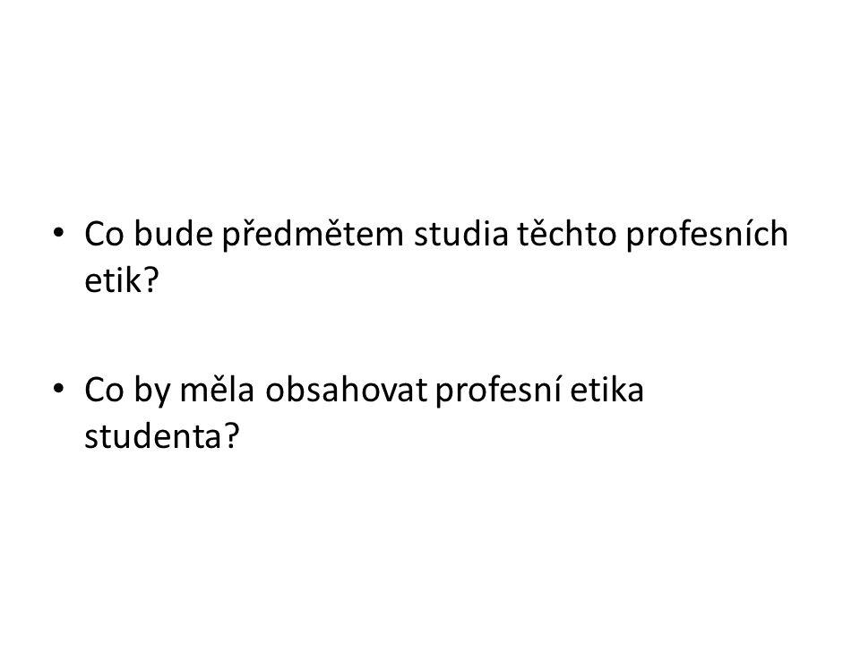 Co bude předmětem studia těchto profesních etik? Co by měla obsahovat profesní etika studenta?