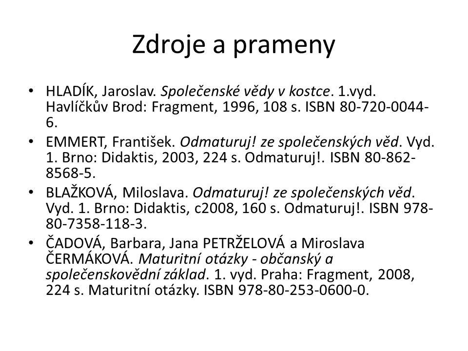 Zdroje a prameny HLADÍK, Jaroslav. Společenské vědy v kostce. 1.vyd. Havlíčkův Brod: Fragment, 1996, 108 s. ISBN 80-720-0044- 6. EMMERT, František. Od
