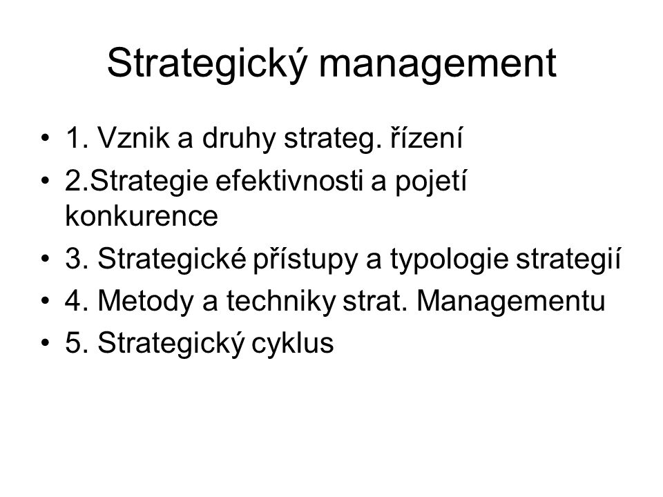 1.Vznik a druhy strategického řízení Dlouhodobost Komparativní výhoda Pravé a nepravé strat.