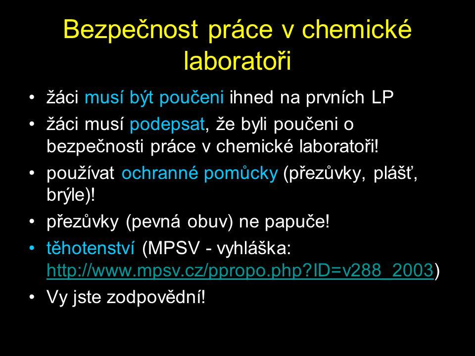 Bezpečnost práce v chemické laboratoři žáci musí být poučeni ihned na prvních LP žáci musí podepsat, že byli poučeni o bezpečnosti práce v chemické laboratoři.