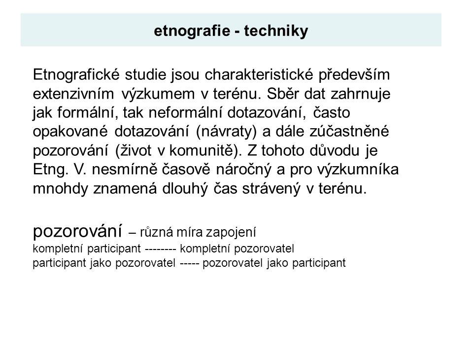 Etnografické studie jsou charakteristické především extenzivním výzkumem v terénu. Sběr dat zahrnuje jak formální, tak neformální dotazování, často op