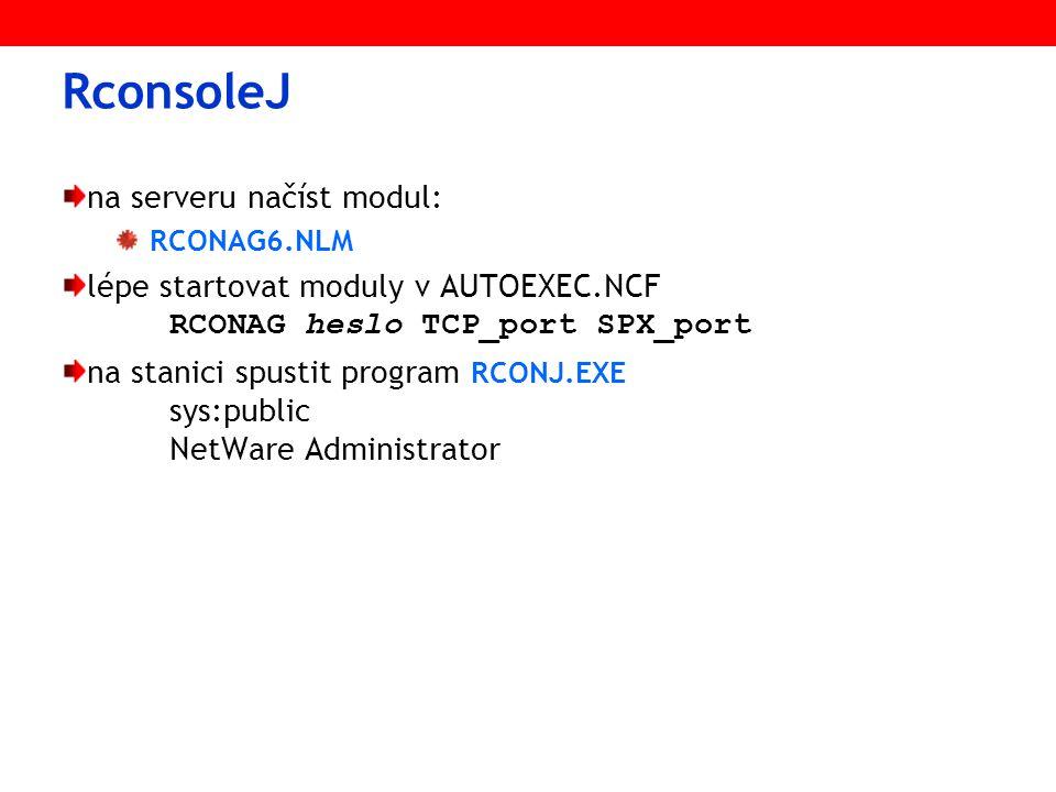 RconsoleJ na serveru načíst modul: RCONAG6.NLM lépe startovat moduly v AUTOEXEC.NCF RCONAG heslo TCP_port SPX_port na stanici spustit program RCONJ.EX