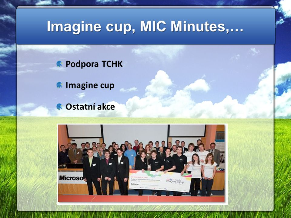Imagine cup, MIC Minutes,… Podpora TCHK Imagine cup Ostatní akce