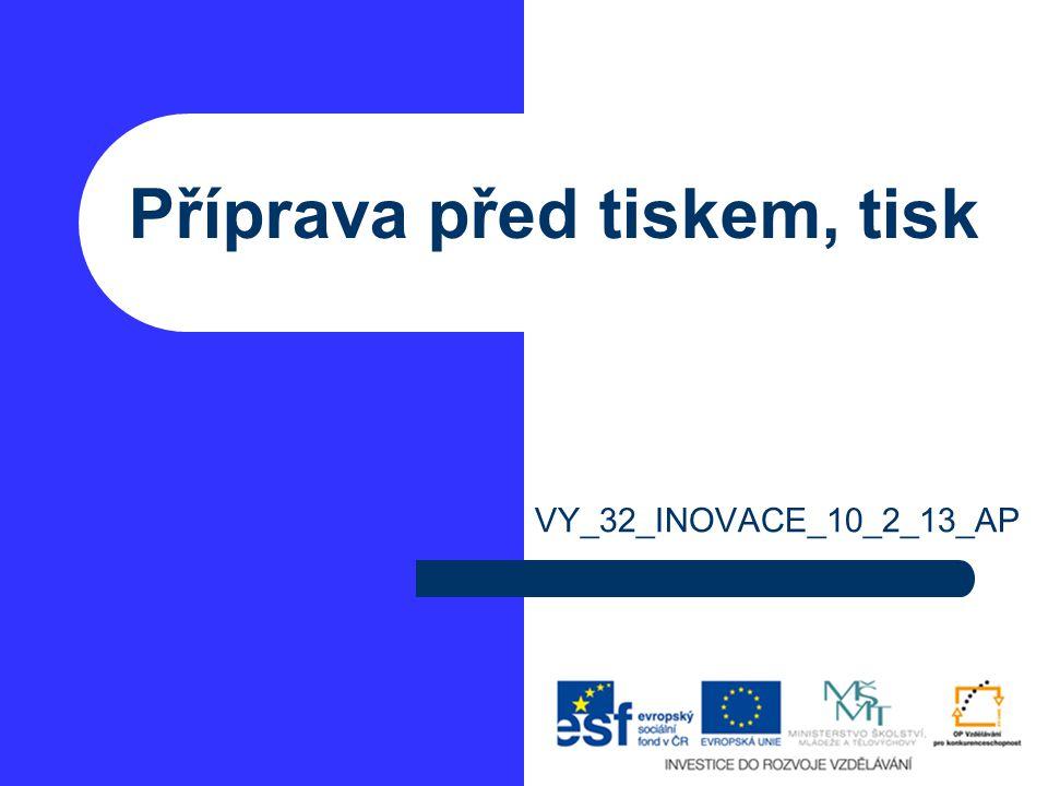 Příprava před tiskem, tisk VY_32_INOVACE_10_2_13_AP