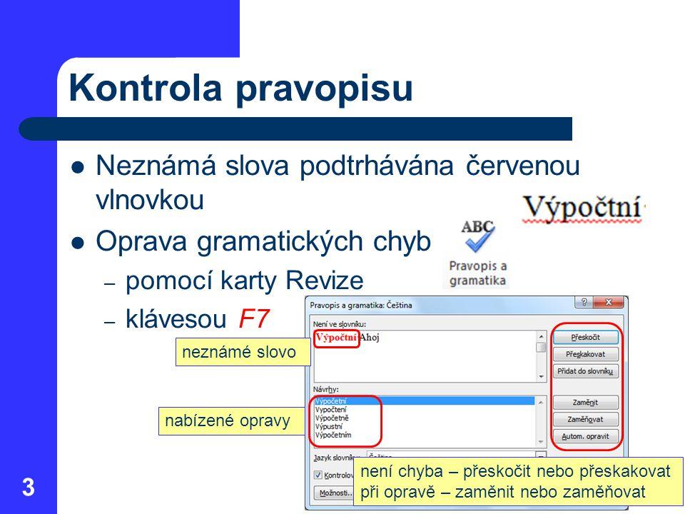 Kontrola pravopisu Neznámá slova podtrhávána červenou vlnovkou Oprava gramatických chyb – pomocí karty Revize – klávesou F7 3 neznámé slovo nabízené o