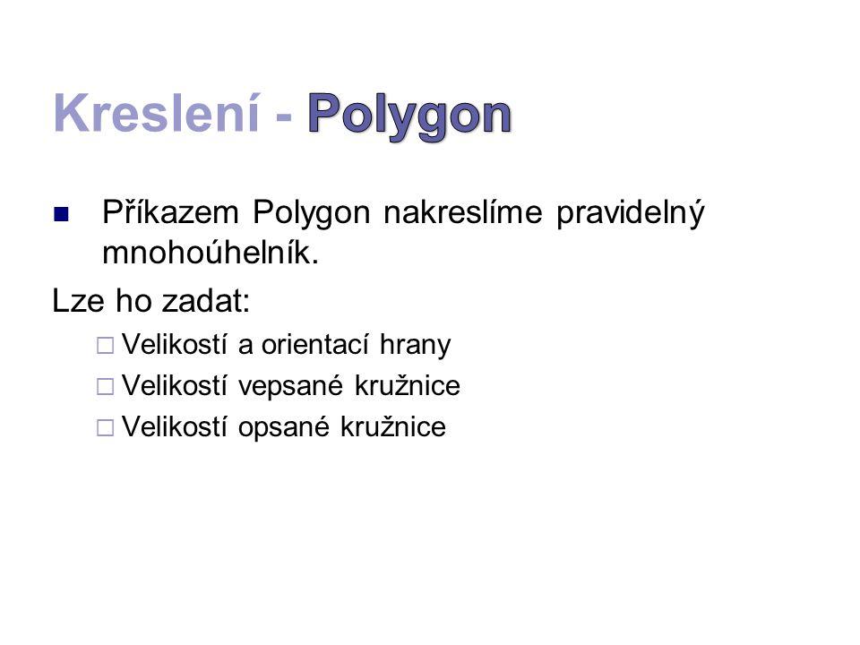 Příkazem Polygon nakreslíme pravidelný mnohoúhelník. Lze ho zadat: VVelikostí a orientací hrany VVelikostí vepsané kružnice VVelikostí opsané kr