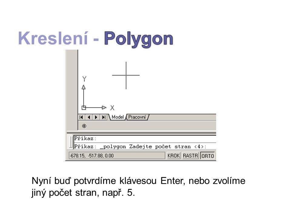 Nyní buď potvrdíme klávesou Enter, nebo zvolíme jiný počet stran, např. 5 a určíme střed polygonu.