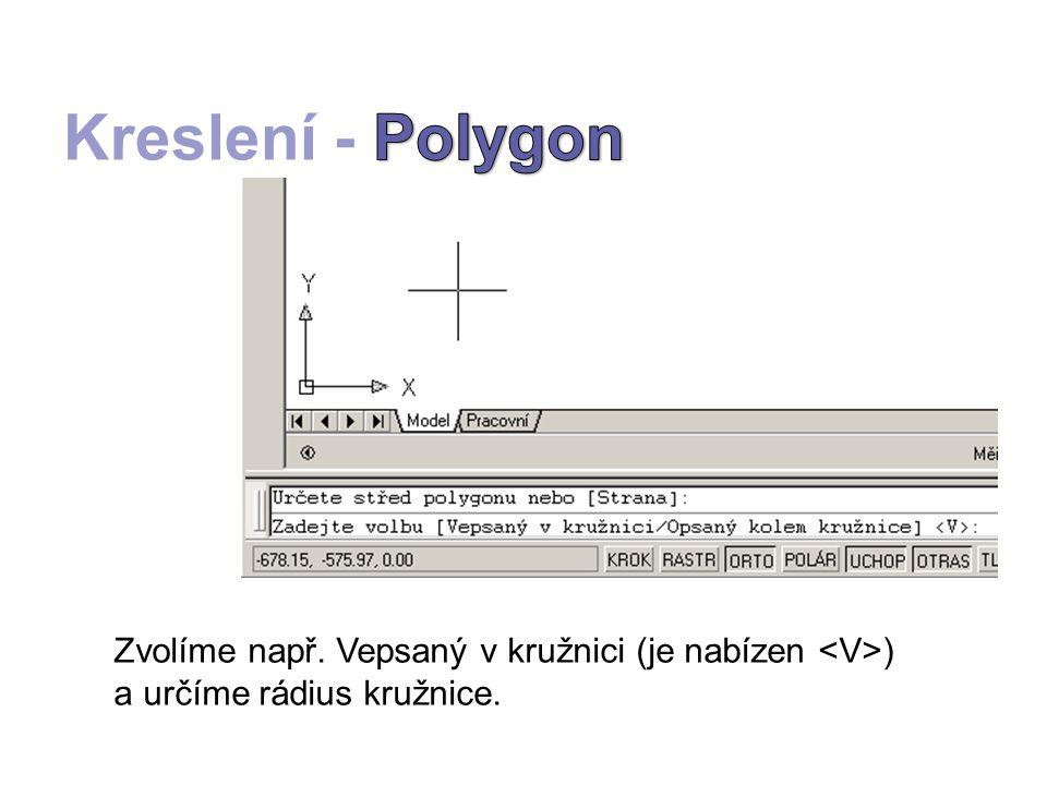 Zvolíme např. Vepsaný v kružnici (je nabízen <V>) a určíme rádius kružnice.