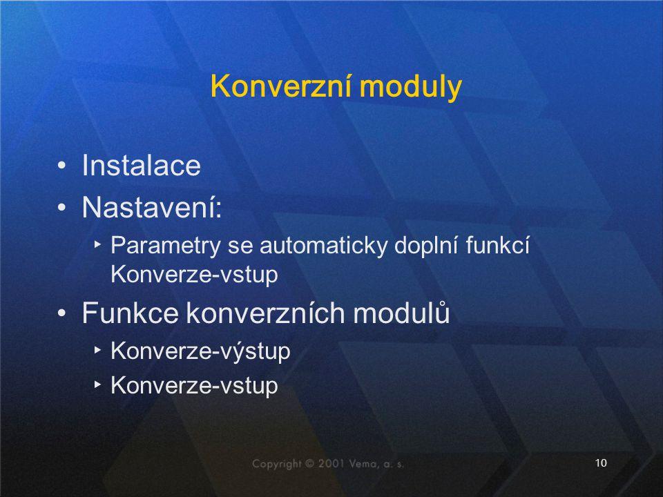 10 Konverzní moduly Instalace Nastavení: ▸Parametry se automaticky doplní funkcí Konverze-vstup Funkce konverzních modulů ▸Konverze-výstup ▸Konverze-vstup