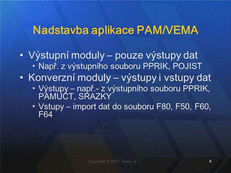 8 Nadstavba aplikace PAM/VEMA Výstupní moduly – pouze výstupy dat ▸Např.