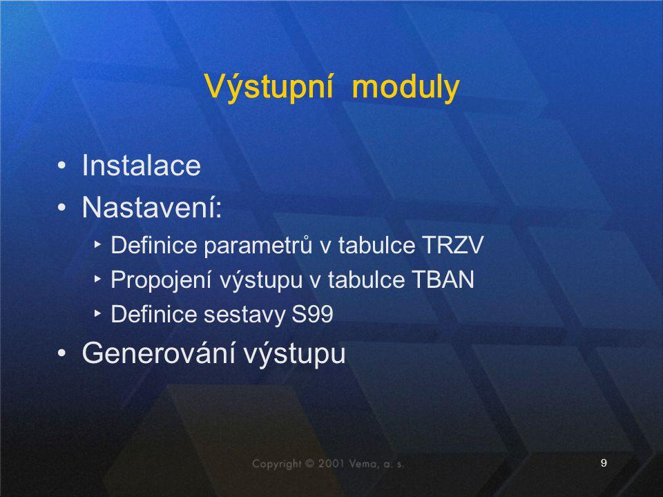 9 Výstupní moduly Instalace Nastavení: ▸Definice parametrů v tabulce TRZV ▸Propojení výstupu v tabulce TBAN ▸Definice sestavy S99 Generování výstupu