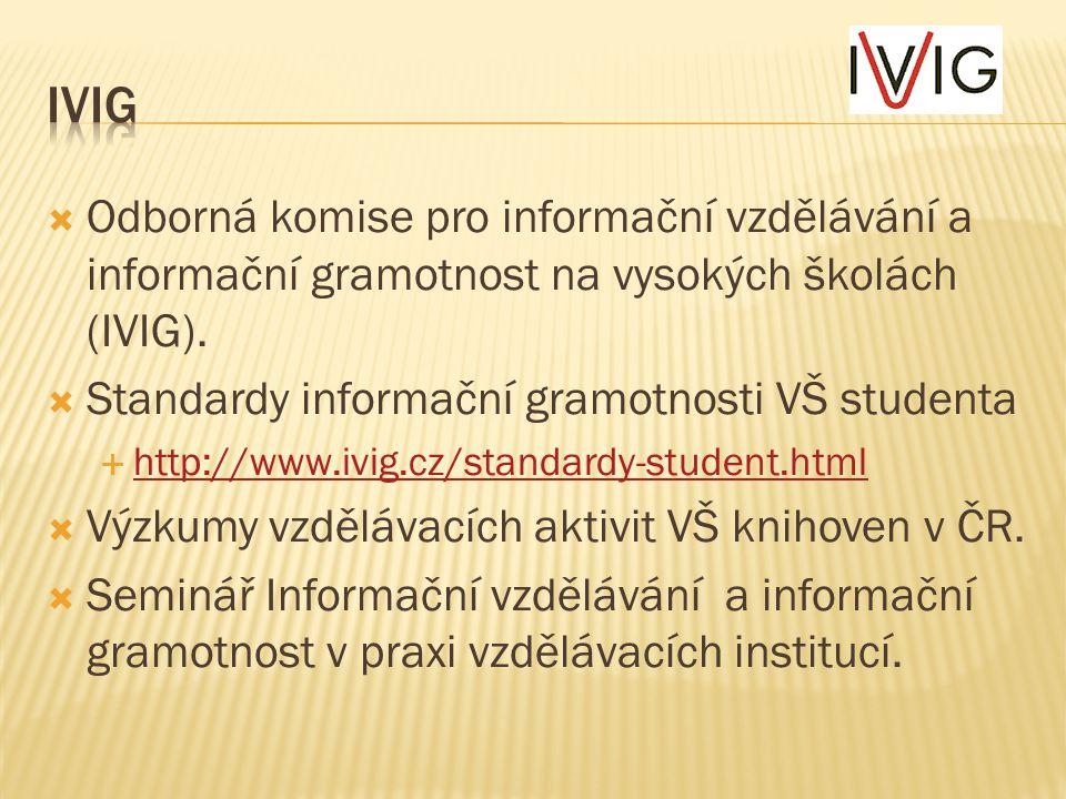  Odborná komise pro informační vzdělávání a informační gramotnost na vysokých školách (IVIG).  Standardy informační gramotnosti VŠ studenta  http:/