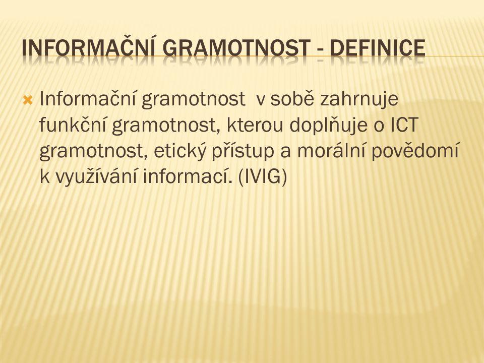  Informační gramotnost v sobě zahrnuje funkční gramotnost, kterou doplňuje o ICT gramotnost, etický přístup a morální povědomí k využívání informací.