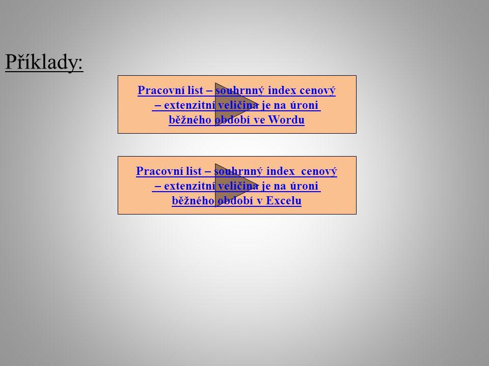 Příklady: Pracovní list – souhrnný index cenový – extenzitní veličina je na úroni běžného období ve Wordu Pracovní list – souhrnný index cenový – extenzitní veličina je na úroni běžného období v Excelu