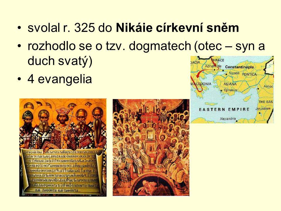 svolal r. 325 do Nikáie církevní sněm rozhodlo se o tzv. dogmatech (otec – syn a duch svatý) 4 evangelia