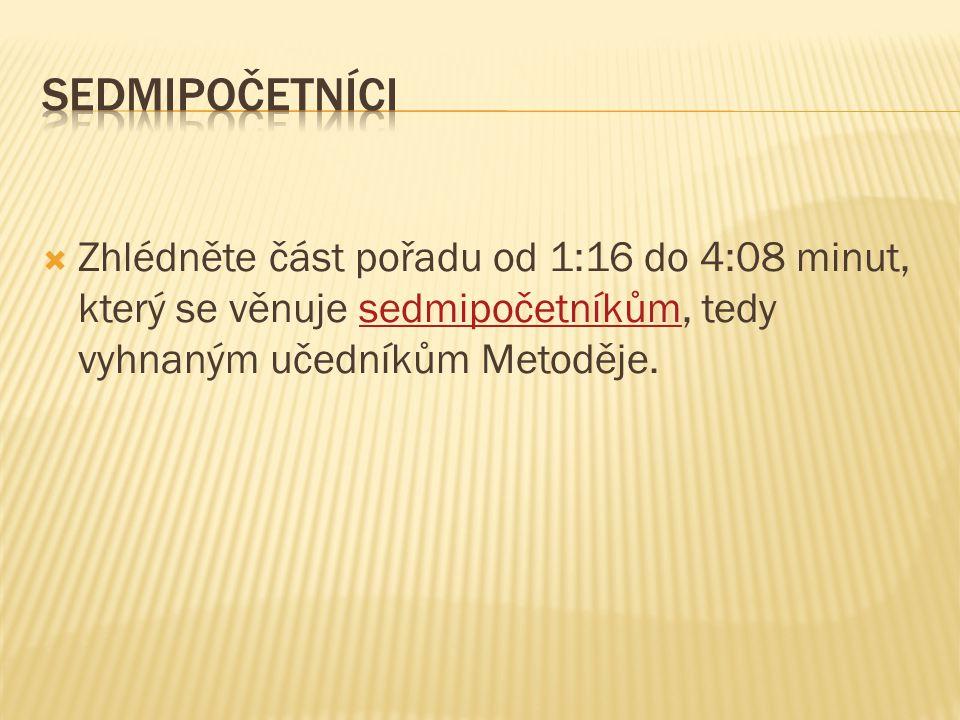  Zhlédněte část pořadu od 1:16 do 4:08 minut, který se věnuje sedmipočetníkům, tedy vyhnaným učedníkům Metoděje.sedmipočetníkům