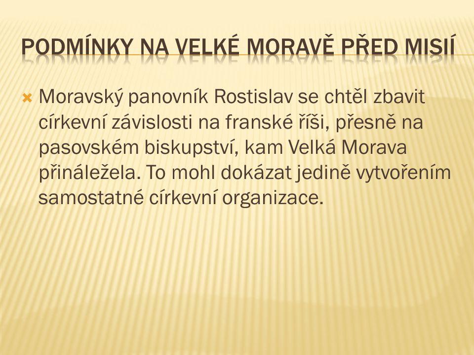  Moravský panovník Rostislav se chtěl zbavit církevní závislosti na franské říši, přesně na pasovském biskupství, kam Velká Morava přináležela. To mo