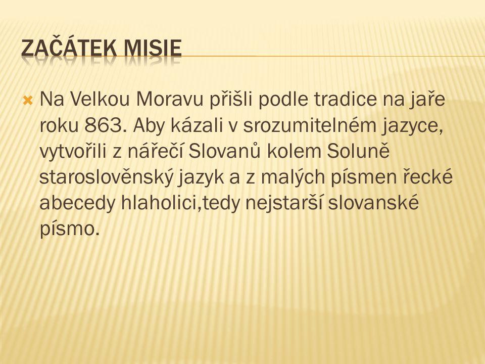  Na Velkou Moravu přišli podle tradice na jaře roku 863. Aby kázali v srozumitelném jazyce, vytvořili z nářečí Slovanů kolem Soluně staroslověnský ja