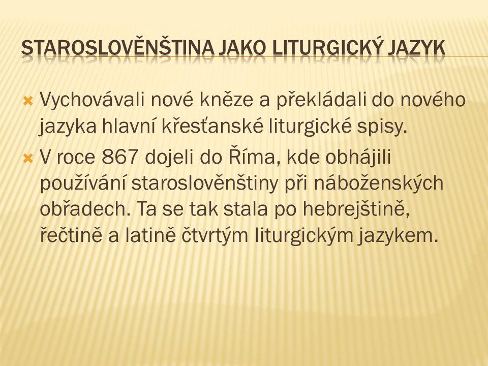  Vychovávali nové kněze a překládali do nového jazyka hlavní křesťanské liturgické spisy.