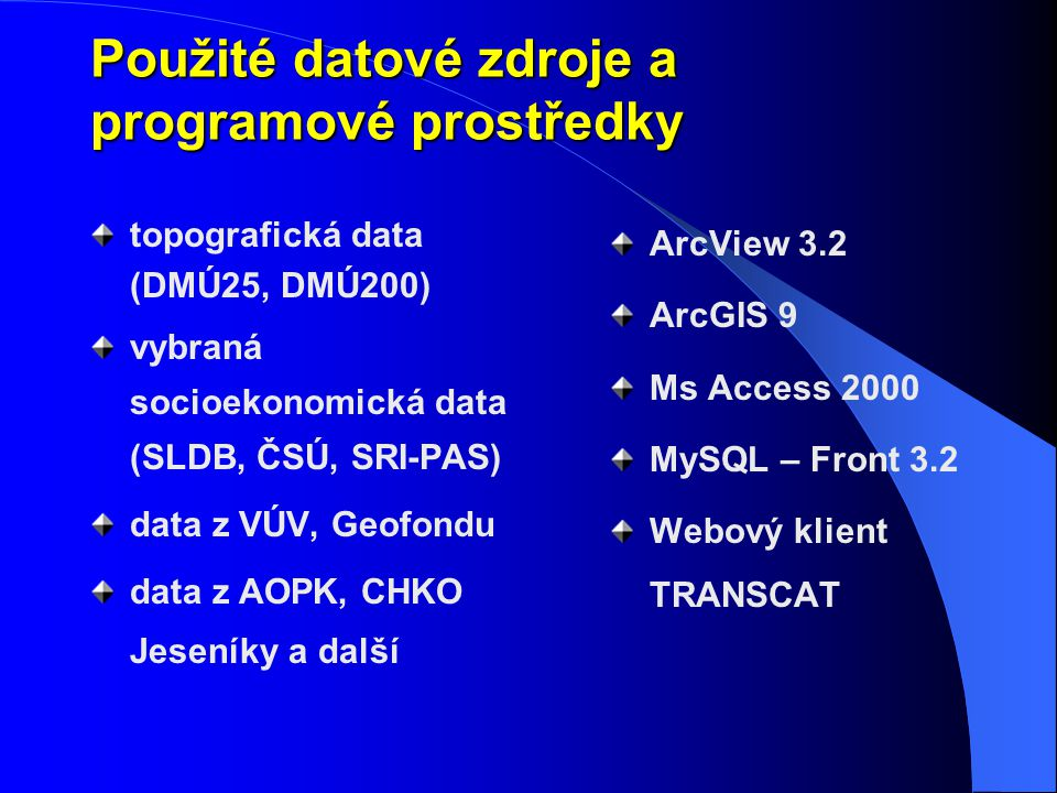 Použité datové zdroje a programové prostředky topografická data (DMÚ25, DMÚ200) vybraná socioekonomická data (SLDB, ČSÚ, SRI-PAS) data z VÚV, Geofondu