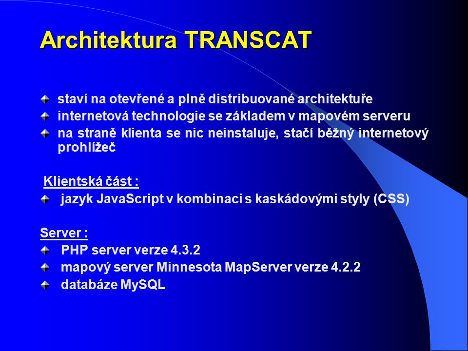 Architektura TRANSCAT staví na otevřené a plně distribuované architektuře internetová technologie se základem v mapovém serveru na straně klienta se n