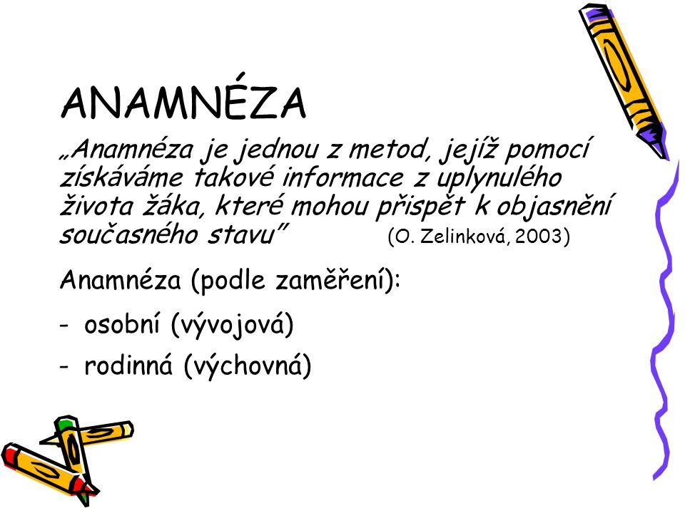 """ANAMNÉZA """"Anamn é za je jednou z metod, jej í ž pomoc í z í sk á v á me takov é informace z uplynul é ho života ž á ka, kter é mohou přispět k objasně"""