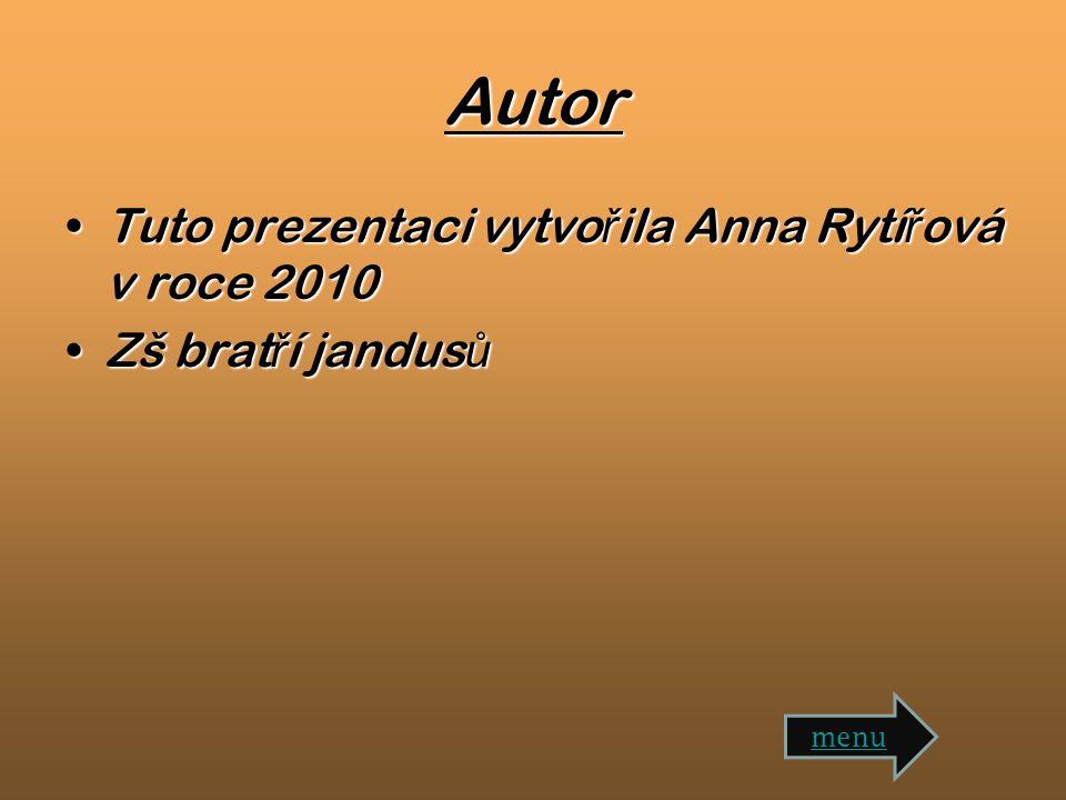Autor Tuto prezentaci vytvo ř ila Anna Rytí ř ová v roce 2010Tuto prezentaci vytvo ř ila Anna Rytí ř ová v roce 2010 Zš brat ř í jandus ůZš brat ř í jandus ů menu