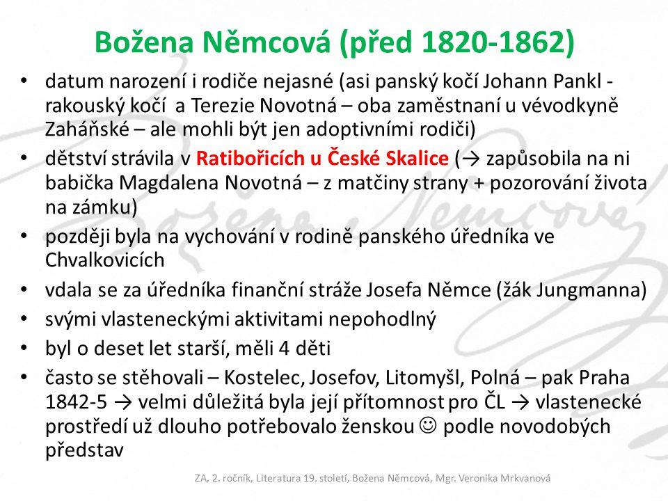 Božena Němcová (před 1820-1862) datum narození i rodiče nejasné (asi panský kočí Johann Pankl - rakouský kočí a Terezie Novotná – oba zaměstnaní u vév