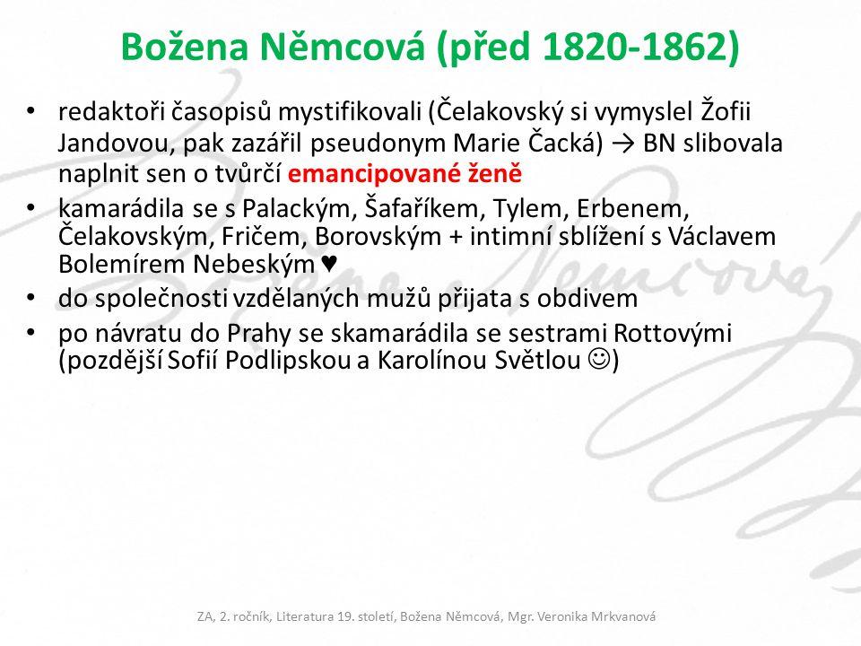 Božena Němcová (před 1820-1862) redaktoři časopisů mystifikovali (Čelakovský si vymyslel Žofii Jandovou, pak zazářil pseudonym Marie Čacká) → BN slibo