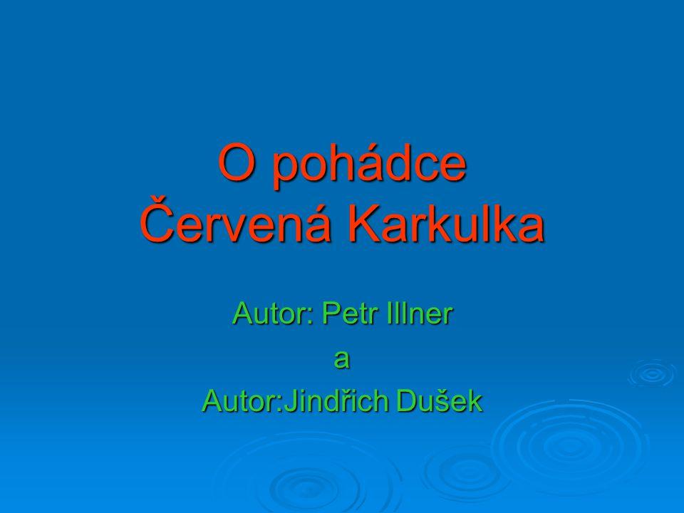 O pohádce Červená Karkulka Autor: Petr Illner a Autor:Jindřich Dušek