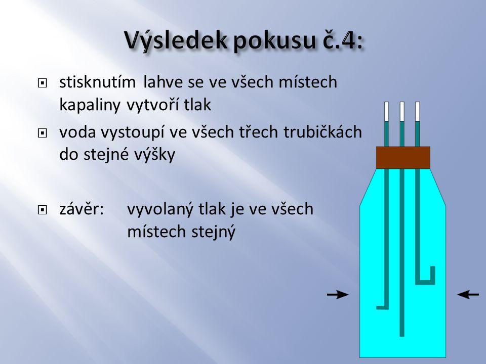  stisknutím lahve se ve všech místech kapaliny vytvoří tlak  voda vystoupí ve všech třech trubičkách do stejné výšky  závěr:vyvolaný tlak je ve vše