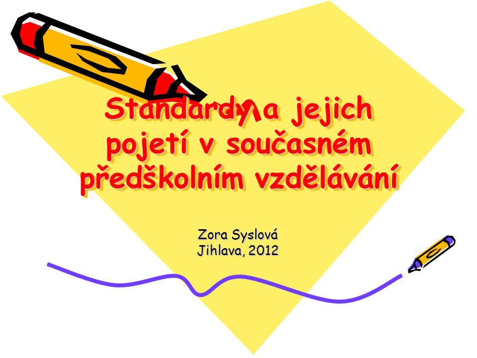 Standardy a jejich pojetí v současném předškolním vzdělávání Zora Syslová Jihlava, 2012