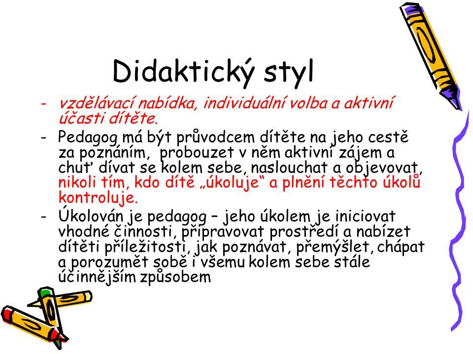 Didaktický styl -vzdělávací nabídka, individuální volba a aktivní účasti dítěte. -Pedagog má být průvodcem dítěte na jeho cestě za poznáním, probouzet