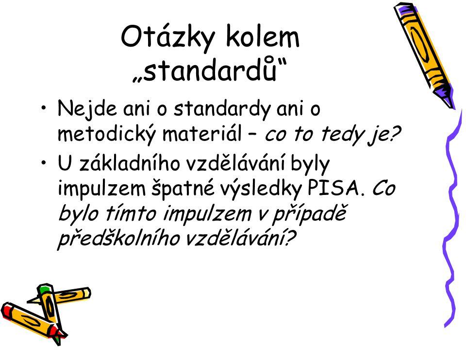 """Otázky kolem """"standardů"""" Nejde ani o standardy ani o metodický materiál – co to tedy je? U základního vzdělávání byly impulzem špatné výsledky PISA. C"""